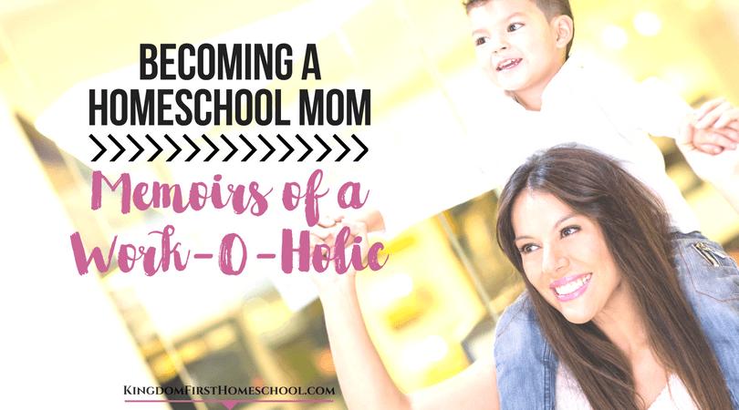 Becoming a homeschool mom - Memoirs of a Work-O-Holic